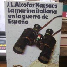 Livres d'occasion: LA MARINA ITALIANA EN LA GUERRA DE ESPAÑA, J. L. ALCOFAR NASSAES. L.12229-60. Lote 206961848