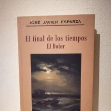 Libros de segunda mano: LIBRO - EL FINAL DE LOS TIEMPOS EL DOLOR - ESPAÑA - JOSÉ JAVIER ESPARZA - EDICIONES ÁLTERA. Lote 207044947
