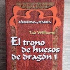 Libros de segunda mano: EL TRONO DE HUESOS DE DRAGON 1(AÑORANZAS Y PESARES) ** TAD WILLIAMS. Lote 207045710