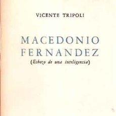 Libros de segunda mano: TRÍPOLI, VICENTE - MACEDONIO FERNÁNDEZ (ESBOZO DE UNA INTELIGENCIA) - PRIMERA EDICIÓN. Lote 207135761