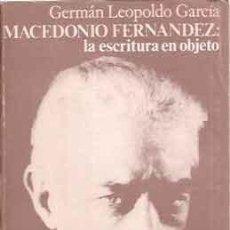 Libros de segunda mano: GARCÍA, GERMÁN LEOPOLDO - MACEDONIO FERNÁNDEZ LA ESCRITURA EN OBJETO. Lote 207135946