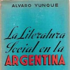 Libros de segunda mano: YUNQUE, ALVARO - LA LITERATURA SOCIAL EN LA ARGENTINA - PRIMERA EDICIÓN. Lote 207136605