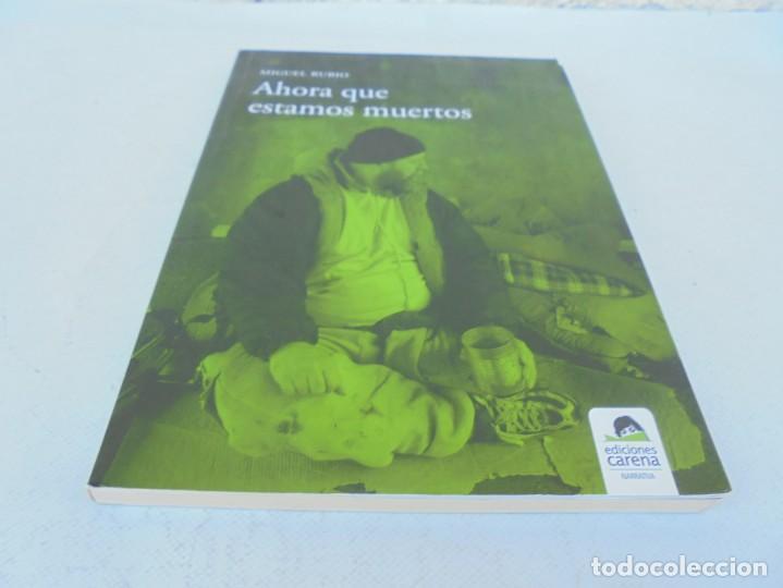 Libros de segunda mano: AHORA QUE ESTAMOS MUERTOS. MIGUEL RUBIO.EDICIONES CARENA 2008. - Foto 3 - 207216561