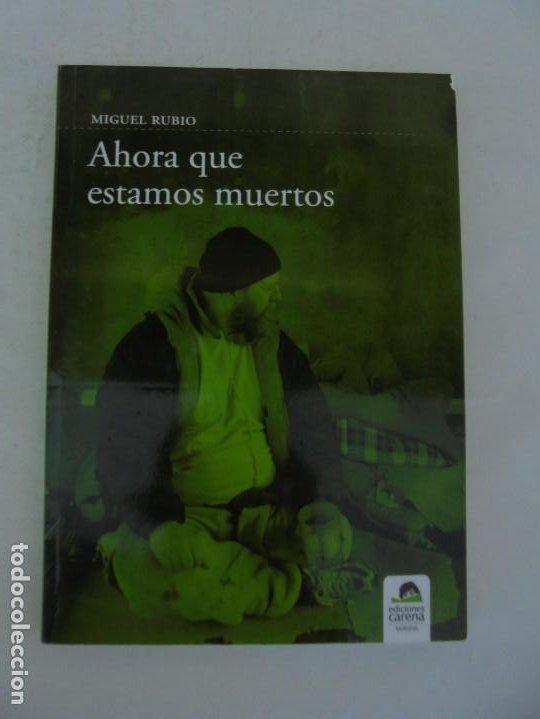 Libros de segunda mano: AHORA QUE ESTAMOS MUERTOS. MIGUEL RUBIO.EDICIONES CARENA 2008. - Foto 6 - 207216561