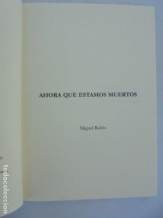 Libros de segunda mano: AHORA QUE ESTAMOS MUERTOS. MIGUEL RUBIO.EDICIONES CARENA 2008. - Foto 7 - 207216561