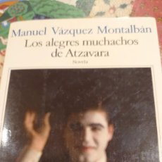 Libros de segunda mano: MANUEL VÁZQUEZ MONTALBÁN LOS ALEGRES MUCHACHJP DE ATZAVARA SIX BARRAL. Lote 207238051