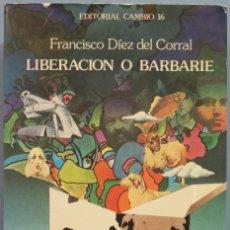 Libros de segunda mano: LIBERACIÓN O BARBARIE. DÍEZ DEL CORRAL. Lote 207340765