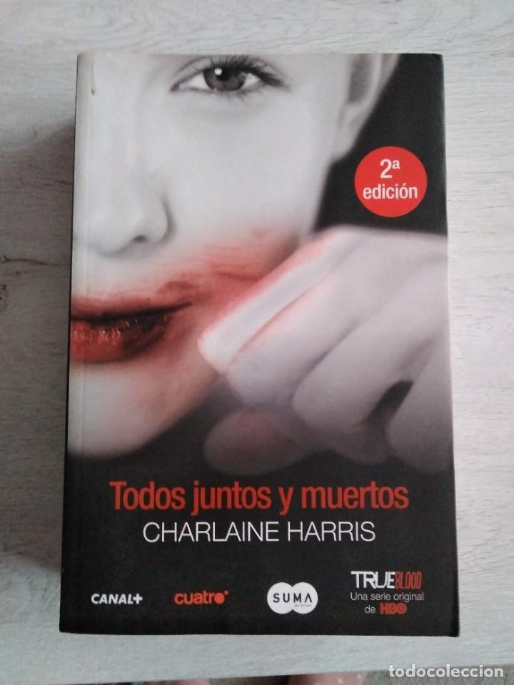 SAGA TRUE BLOOD. TODOS JUNTOS Y MUERTOS. CHARLAINE HARRIS. (Libros de Segunda Mano (posteriores a 1936) - Literatura - Narrativa - Otros)
