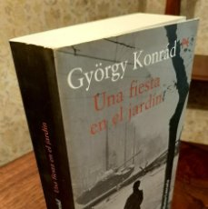 Libri di seconda mano: GYÖRGY KONRÁD - UNA FIESTA EN EL JARDÍN. Lote 207874028
