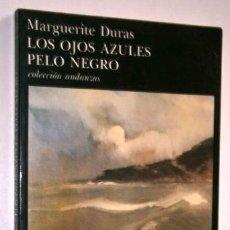 Libros de segunda mano: LOS OJOS AZULES, PELO NEGRO POR MARGUERITE DURAS DE ED. TUSQUETS EN BARCELONA 1987 1ª EDICIÓN. Lote 207964283