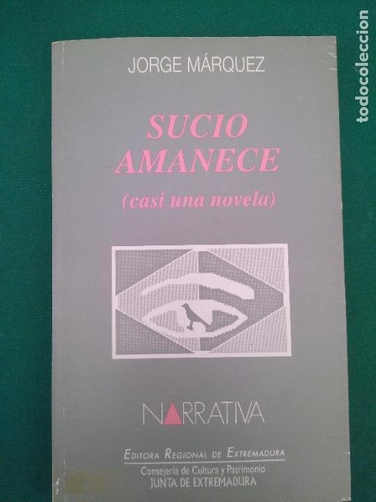 SUCIO AMANECE - CASI UNA NOVELA - CASI UNA TRAGEDIA - JORGE MARQUEZ - ED. REGIONAL EXTREMEÑA (Libros de Segunda Mano (posteriores a 1936) - Literatura - Narrativa - Otros)