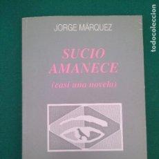 Libros de segunda mano: SUCIO AMANECE - CASI UNA NOVELA - CASI UNA TRAGEDIA - JORGE MARQUEZ - ED. REGIONAL EXTREMEÑA. Lote 208020141
