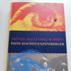 Libros de segunda mano: ¿DÓNDE HAS ESTADO, ROBERT? (HANS MAGNUS ENZENSBERGER) SIRUELA. Lote 208135851