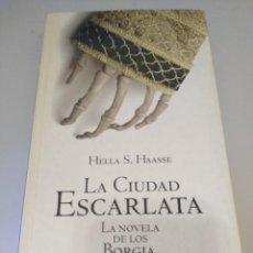 Libros de segunda mano: LIBRO LA CIUDAD ESCARLATA LA NOVELA DE LOS BORGIA HELLA S. HAASE. Lote 208142545