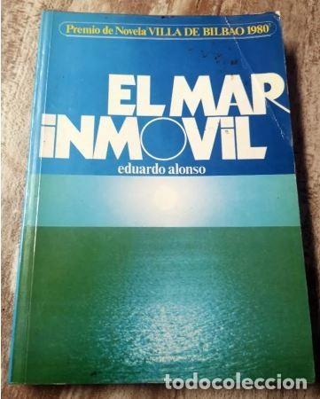 EL MAR INMOVIL - EDUARDO ALONSO - BILBAO 1980 (Libros de Segunda Mano (posteriores a 1936) - Literatura - Narrativa - Otros)