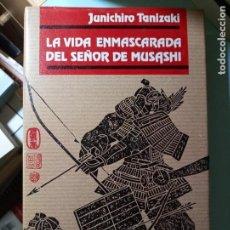 Libros de segunda mano: JUNICHIRO TANIZAKI LA VIDA EMMASCARADA DEL SEÑOR DE MUSASHI. Lote 208459921