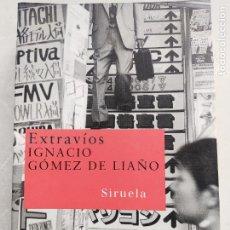 Livres d'occasion: EXTRAVIOS. IGNACIO GÓMEZ DE LIAÑO. ED. SIRUELA. 2007 772 PAG. Lote 208767087