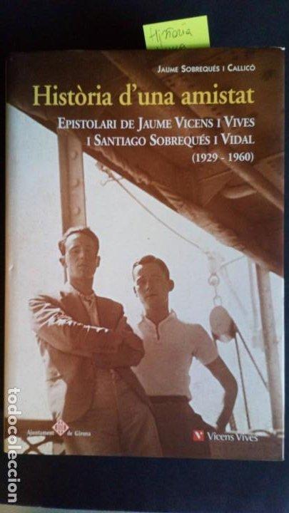 HISTÒRIA D'UNA AMISTAT. EPISTOLARI DE JAUME VICENS I VIVES I SANTIAGO SOBREQUÉS I VIDAL (1929-1960) (Libros de Segunda Mano (posteriores a 1936) - Literatura - Narrativa - Otros)