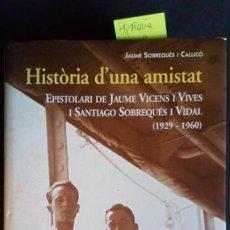 Libros de segunda mano: HISTÒRIA D'UNA AMISTAT. EPISTOLARI DE JAUME VICENS I VIVES I SANTIAGO SOBREQUÉS I VIDAL (1929-1960). Lote 209153062