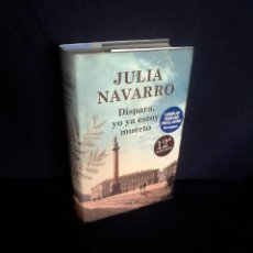 Libros de segunda mano: JULIA NAVARRO - DISPARA, QUE YO YA ESTOY MUERTO - PLAZA & JANES 2014 -EJEMPLAR DEDICADO POR EL AUTOR. Lote 209310925