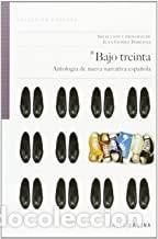 BAJO TREINTA. ANTOLOGIA DE NUEVA NARRATIVA ESPAÑOLA JUAN GÓMEZ BÁRCENA (Libros de Segunda Mano (posteriores a 1936) - Literatura - Narrativa - Otros)