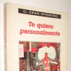 Libros de segunda mano: TE QUIERO PERSONALMENTE - EL GRAN WYOMING. Lote 210330272