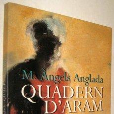 Libros de segunda mano: QUADERN D´ARAM - M. ANGELS ANGLADA - EN CATALAN. Lote 210331580