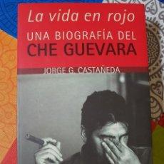 Libros de segunda mano: LA VIDA EN ROJO POR JORGE G. CASTAÑEDA. UNA BIOGRAFÍA DEL CHÉ GUEVARA. 538 PÁGINAS. Lote 210405376