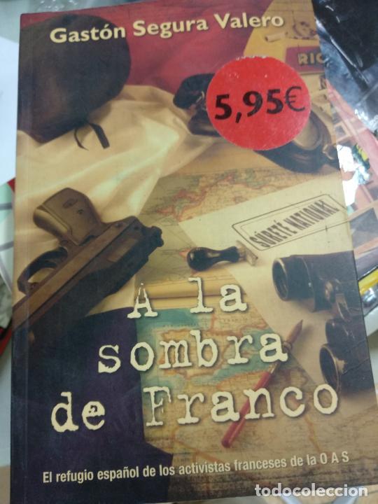 A LA SOMBRA DE FRANCO EL REFUGIO ESPAÑOL DE LOS ACTIVISTAS FRANCESES DE LAS O.A.S GASTÓN EDICIONES B (Libros de Segunda Mano (posteriores a 1936) - Literatura - Narrativa - Otros)