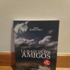 Libros de segunda mano: LA PLAZA DE LOS AMIGOS JESÚS IBARES ZARCO. Lote 210464887