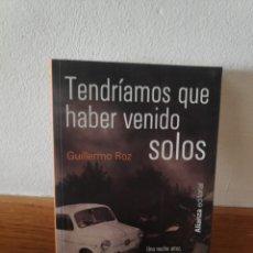 Libros de segunda mano: TENDRÍAMOS QUE HABER VENIDO SOLOS GUILLERMO ROZ. Lote 210660832