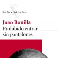 Libros de segunda mano: JUAN BONILLA.PROHIBIDO ENTRAR SIN PANTALONES.-NUEVO. Lote 210684591