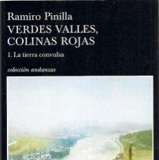Libros de segunda mano: RAMIRO PINILLA : VERDES VALLES, COLINAS ROJAS. 1. LA TIERRA CONVULSA. (TUSQUETS EDS, 2006). Lote 210951970