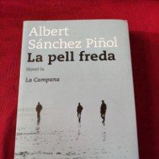 Libros de segunda mano: LA PELL FREDA. ALBERT SÁNCHEZ PIÑOL. EDITORIAL LA CAMPANA. AÑO 2013. Lote 210958155