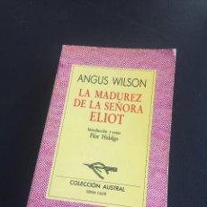 Libros de segunda mano: LA MADUREZ DE LA SEÑORA ELIOT - ANGUS WILSON - AUSTRAL. Lote 211592429
