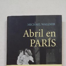 Libros de segunda mano: ABRIL EN PARÍS. MICHAEL WALLNER. EDICIONES DESTINO. ANCORA Y DELFIN. TDK386. Lote 211683188
