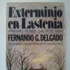 Libros de segunda mano: FERNANDO G. DELGADO: EXTERMINIO EN LASTENIA. PREMIO PÉREZ GALDÓS 1979. Lote 211694836