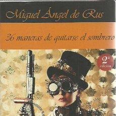Libros de segunda mano: MIGUEL ÁNGEL DE RUS-36 MANERAS DE QUITARSE EL SOMBRERO.M.A.R. EDITOR.2018.. Lote 211747002