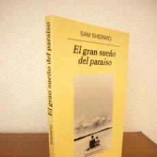 Libros de segunda mano: SAM SHEPARD: EL GRAN SUEÑO DEL PARAÍSO (ANAGRAMA, 2004) EXCELENTE ESTADO. RARO.. Lote 212919872