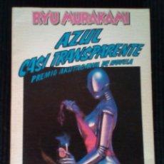 Libros de segunda mano: AZUL CASI TRANSPARENTE. RYU MURAKAMI. ANAGRAMA 1982.. Lote 213009567