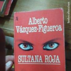 Libros de segunda mano: SULTANA ROJA, ALBERTO VÁZQUEZ FIGUEROA. L.1405-897. Lote 213177788