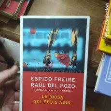 Libros de segunda mano: LA DIOSA DEL PUBIS AZUL, ESPIDO FREIRE, RAÚL DEL POZO. L.1405-902. Lote 213178678
