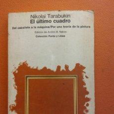 Libri di seconda mano: EL ÚLTIMO CUADRO. NIKOLAI TARABUKIN. EDICIÓN DE ANDREI B. NAKOV. Lote 213609671