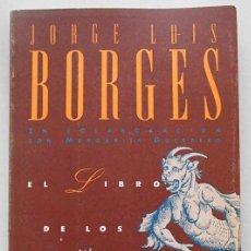 Libri di seconda mano: EL LIBRO DE LOS SERES IMAGINARIOS - JORGE LUIS BORGES (1990) EN COLABORACIÓN CON MARGARITA GUERRERO. Lote 213610940
