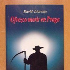 Libros de segunda mano: OFREZCO MORIR EN PRAGA / DAVID LLORENTE / 2008. Lote 213679768
