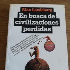 Libros de segunda mano: EN BUSCA DE CIVILIZACIONES PERDIDAS (ALAN LANDSBURG). Lote 213797600