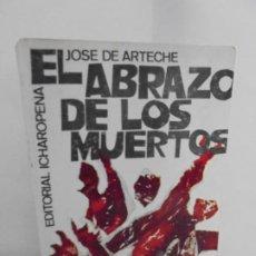 Libros de segunda mano: EL ABRAZO DE LOS MUERTOS. JOSE ARTECHE. EDITORIAL ICHAROPENA.. Lote 213935845