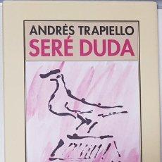 Libros de segunda mano: ANDRÉS TRAPIELLO - SERÉ DUDA (PRE-TEXTOS, 2015) PRIMERA EDICIÓN, COMO NUEVO. Lote 182980147