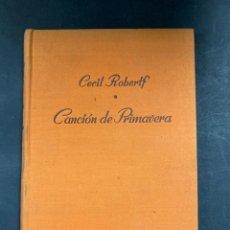 Libros de segunda mano: CANCION DE PRIMAVERA. CECIL ROBERTF. LUIS DE CARALT EDITOR. BARCELONA, 1949. PAGS: 189. Lote 214073276