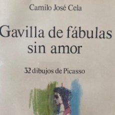 Libros de segunda mano: GAVILLA DE FÁBULAS SIN AMOR - CAMILO JOSÉ CELA. ILUSTRACIONES DE PABLO PICASSO. Lote 214118792